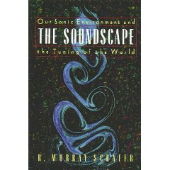 R. Murray Schafer, The Soundscape - The Tuning of the World
